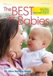 The Best for Babies - Expert Advice for Assessing Infant-Toddler Programs ebook by Alice Honig, PhD