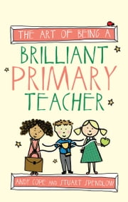 The Art of Being a Brilliant Primary Teacher ebook by Andy Cope,Stuart Spendlow