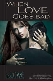 When Love Goes Bad - TruLove Collection ebook by BroadLit,Anonymous