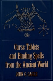 Curse Tablets and Binding Spells from the Ancient World ebook by John G. Gager