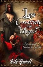 Love, Creativity & Magick: A Steampunk Valentine's Day Tale ebook by Kiki Howell