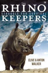 The Rhino Keepers - Struggle for Survival ebook by Clive Walker,Anton Walker
