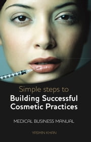 Simple Steps to Building Successful Cosmetics Practices ebook by Yasmin  Khan