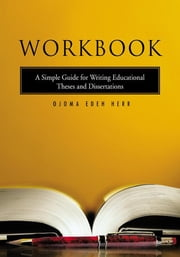 Workbook - A Simple Guide for Writing Educational Theses and Dissertations ebook by Ojoma Edeh Herr