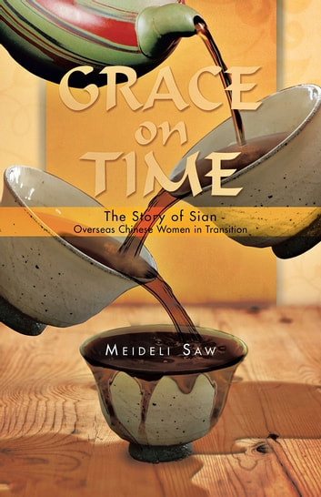 Grace on Time - The Story of Sian - Overseas Chinese Women in Transition ebook by Meideli Saw