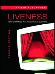 Liveness - Performance in a Mediatized Culture ebook by Philip Auslander