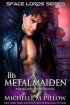 His Metal Maiden - A Qurilixen World Novel ebook by Michelle M. Pillow