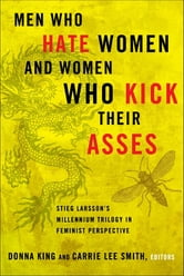Men Who Hate Women and Women Who Kick Their Asses - Stieg Larsson's Millennium Trilogy in Feminist Perspective ebook by