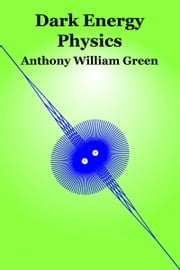 Dark Energy Physics ebook by Anthony William Green