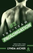 #3 Prolongation - Série The Team - La série New Adult sportive et sexy ebook by Lynda Aicher