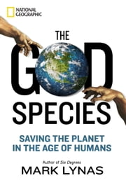 The God Species - Saving the Planet in the Age of Humans ebook by Mark Lynas