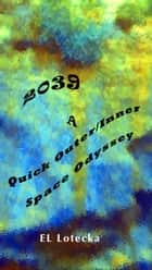 2039: A Quick Outer/Inner Space Odyssey ebook by Ernest Llynn Lotecka
