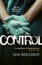 Control - A dark and compulsive medical thriller ebook by Hugh Montgomery