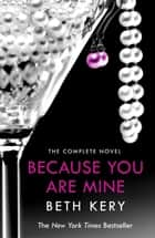 Because You Are Mine Complete Novel - Because You Are Mine Series #1 ebook by Beth Kery