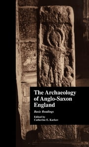 The Archaeology of Anglo-Saxon England - Basic Readings ebook by Catherine E. Karkov