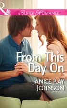 From This Day On (Mills & Boon Superromance) ebook by Janice Kay Johnson