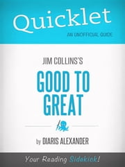 Quicklet on Good to Great by Jim Collins (CliffNotes-like Book Summary, Review, Analysis) ebook by Diaris Alexander