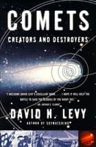Comets - Creators And Destroyers ebook by David Levy