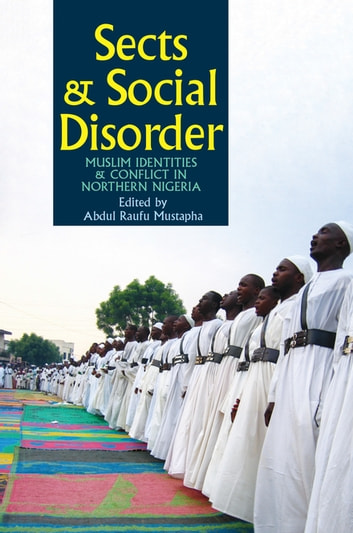 Sects & Social Disorder - Muslim Identities & Conflict in Northern Nigeria ebook by