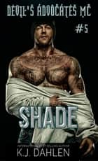 Shade - Devil's Advocates MC, #5 ebook by Kj Dahlen