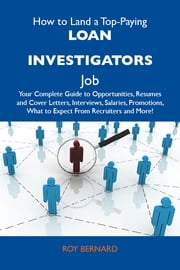 How to Land a Top-Paying Loan investigators Job: Your Complete Guide to Opportunities, Resumes and Cover Letters, Interviews, Salaries, Promotions, What to Expect From Recruiters and More ebook by Bernard Roy