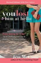 "You Lost Him at Hello - From Dating to ""I Do""—Secrets from One of America's Top Dating Coaches ebook by Jess McCann"