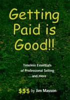 Getting Paid Is Good !! ebook by Jim Masson