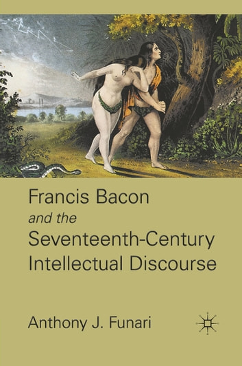 Francis Bacon and the Seventeenth-Century Intellectual Discourse ebook by A. Funari