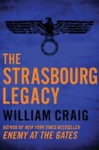 The Strasbourg Legacy ebook by William Craig