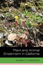 Plant and Animal Endemism in California ebook by Susan Harrison