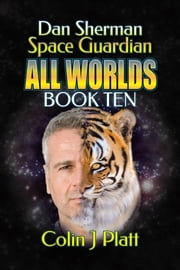 Dan Sherman Space Guardian All Worlds Book Ten ebook by Colin J Platt