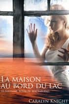 La maison au bord du lac ebook by Caralyn Knight