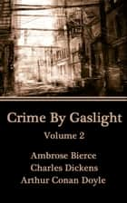Crime by Gaslight ebook by Arthur Conan Doyle,Ambrose bierce,Charles Dickens