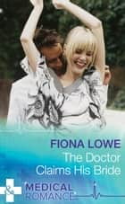 The Doctor Claims His Bride (Mills & Boon Medical) ebook by Fiona Lowe