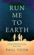 Run Me to Earth ebook by Paul Yoon