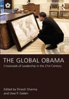 The Global Obama - Crossroads of Leadership in the 21st Century ebook by Dinesh Sharma, Uwe P. Gielen