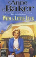 With a Little Luck - A shocking truth changes a family's future forever ebook by Anne Baker