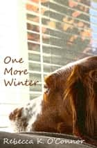 One More Winter: A Short Story ebook by Rebecca K. O'Connor