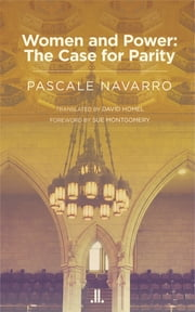 Women and Power - The Case for Parity ebook by Pascale Navarro, Sue Montgomery