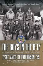 The Boys in the B-17 - 8Th Air Force Combat Stories of Wwii ebook by T/Sgt James Lee Hutchinson EdS