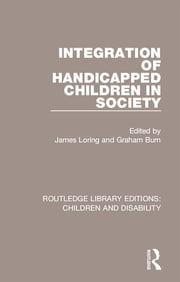 Integration of Handicapped Children in Society ebook by James Loring,Graham Burn