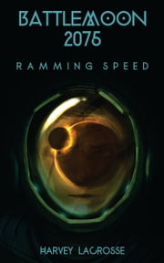 Battle Moon 2075: Ramming Speed ebook by Harvey LaCrosse