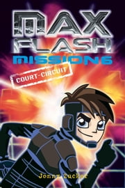Max Flash - Mission 6 - Court-circuit ebook by Jonny Zucker