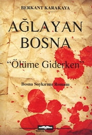 Ağlayan Bosna ebook by Berkant Karakaya