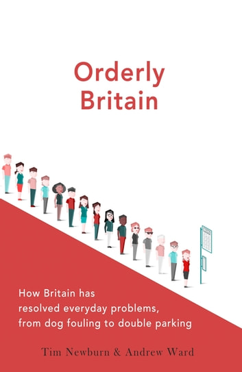 Orderly Britain - How Britain has resolved everyday problems, from dog fouling to double parking ebook by Andrew Ward,Tim Newburn