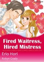 Fired Waitress, Hired Mistress (Harlequin Comics) - Harlequin Comics ebook by Robyn Grady, Erio Hori