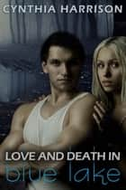 Love and Death in Blue Lake ebook by Cynthia  Harrison