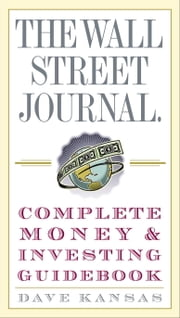 The Wall Street Journal Complete Money and Investing Guidebook ebook by Dave Kansas