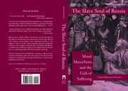The Slave Soul of Russia - Moral Masochism and the Cult of Suffering ebook by Daniel Rancour-Laferriere