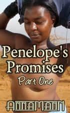 Penelope's Promises - Part One ebook by Anna Mann